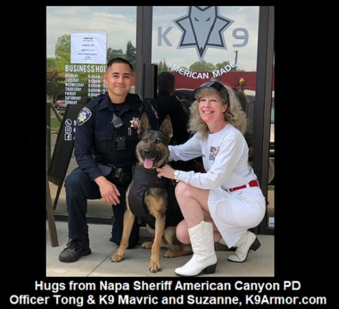 Hugs from Napa Sheriff American Canyon PD Officer Tong and K9 Mavric and Suzanne of K9Armor.com