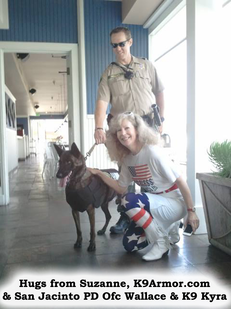 Hugs from Suzanne, K9Armor.com and Riverside Sheriff  - San Jacinto PD Deputy Wallace and K9 Kyra.